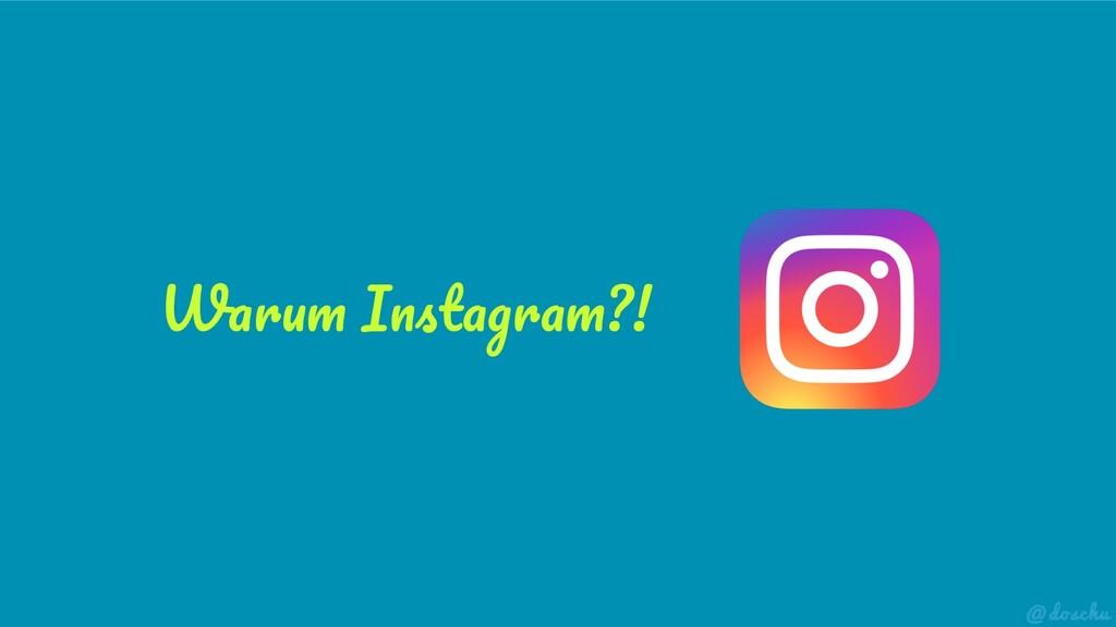 Warum Instagram?!