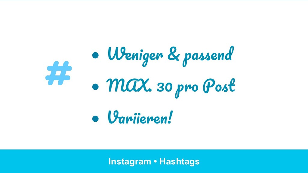 Instagram • Hashtags ●  Weniger & passend ●  MA...