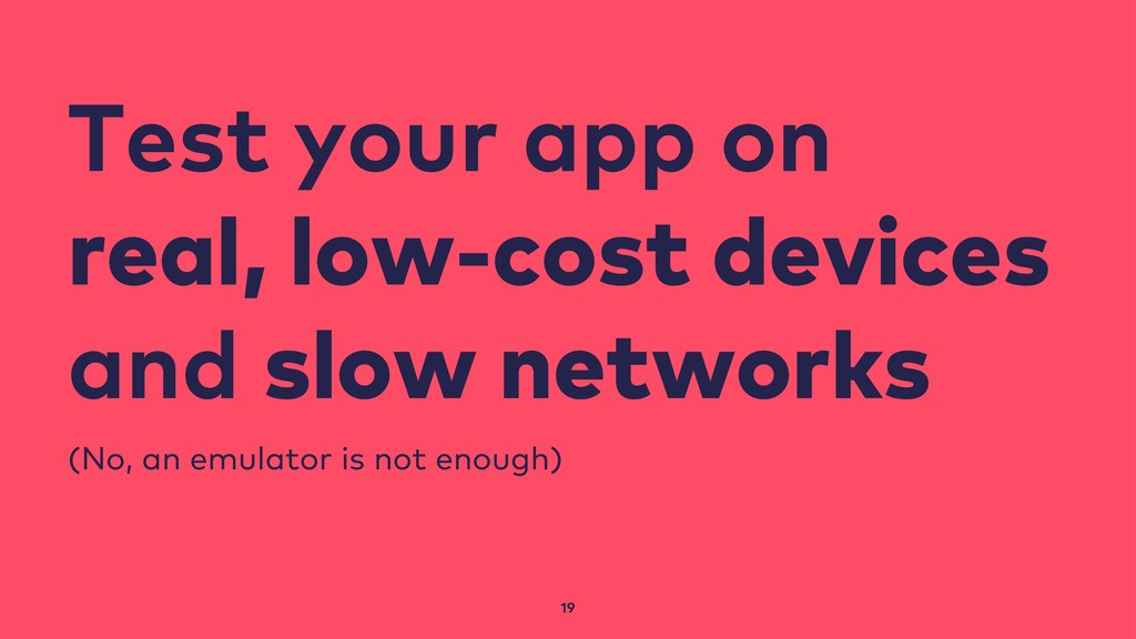 19 Test your app on real, low-cost devices and ...