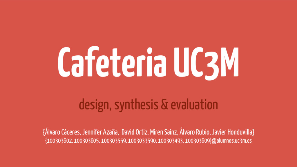 Cafeteria UC3M design, synthesis & evaluation {...
