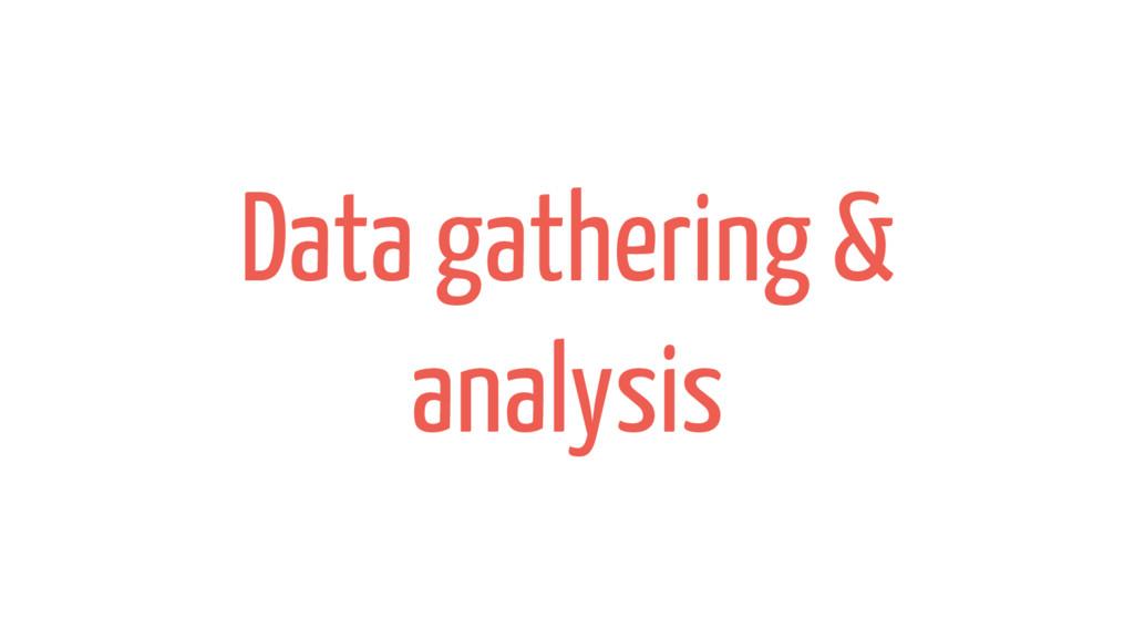 Data gathering & analysis