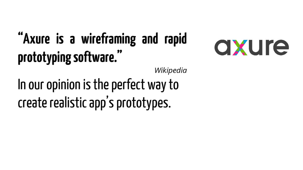 """""""Axure is a wireframing and rapid prototyping s..."""