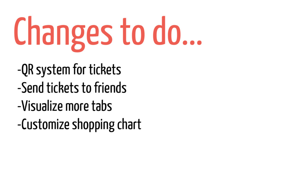 Changes to do... -QR system for tickets -Send t...