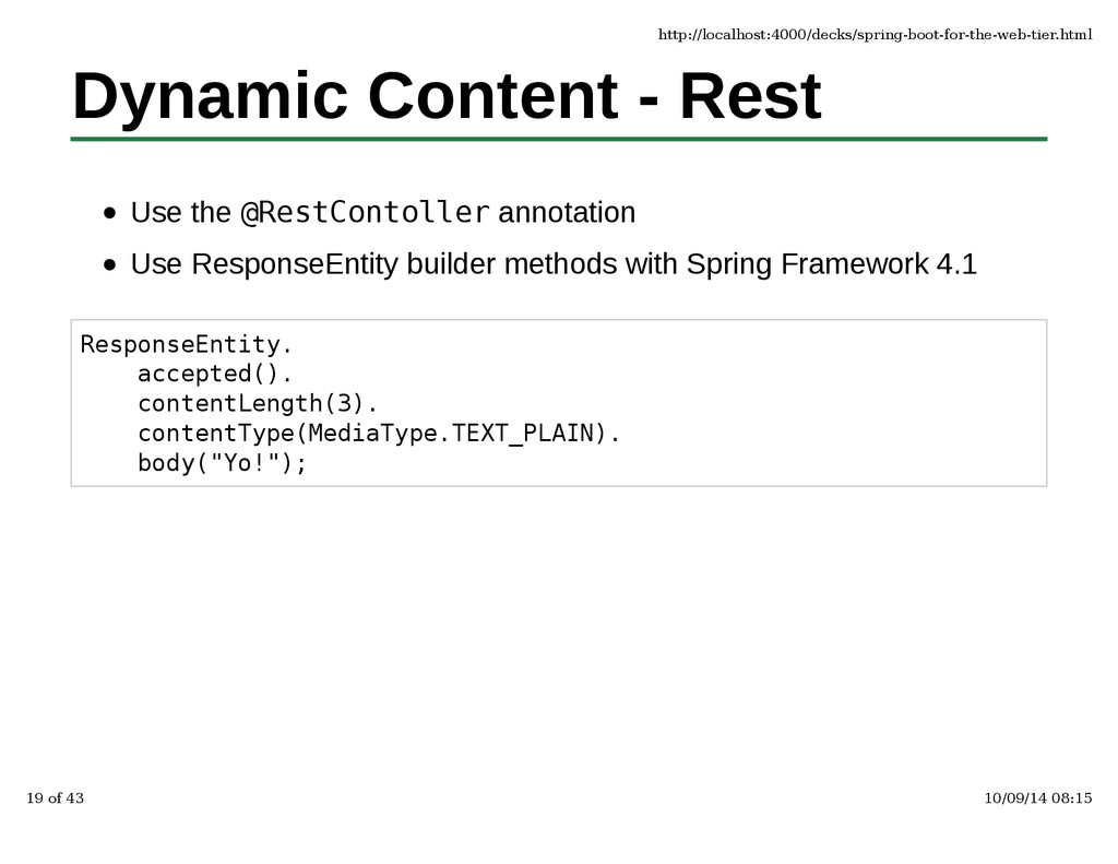 Dynamic Content - Rest Use the @RestContoller a...