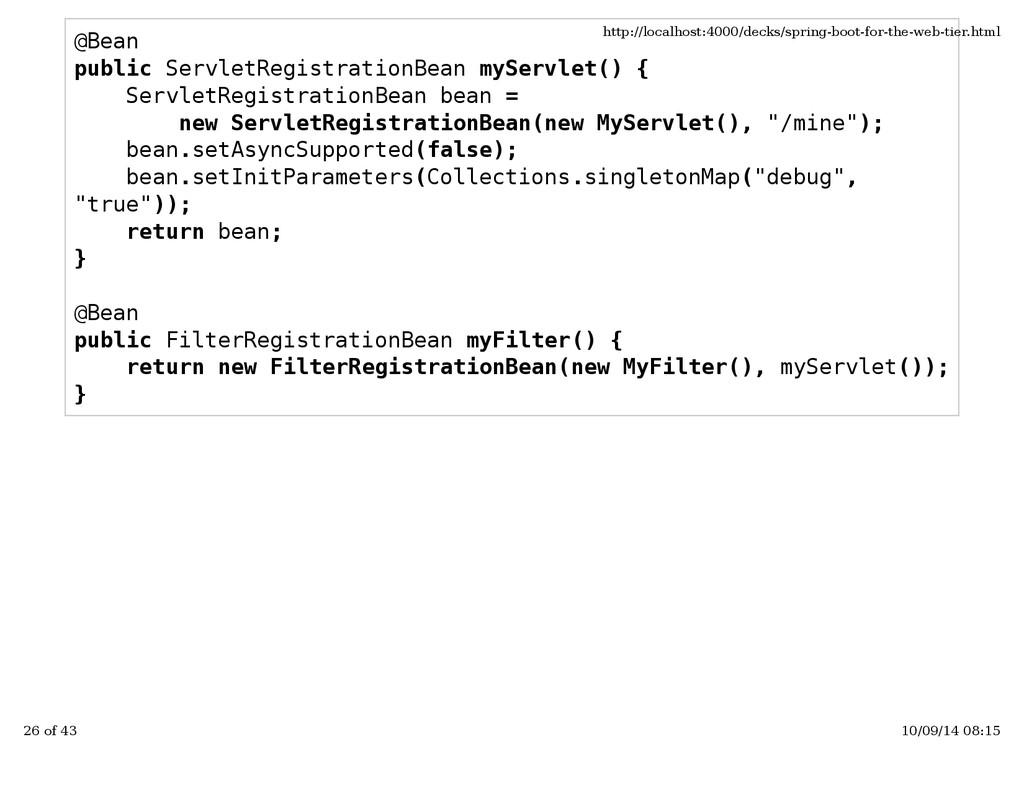 @Bean public ServletRegistrationBean myServlet(...
