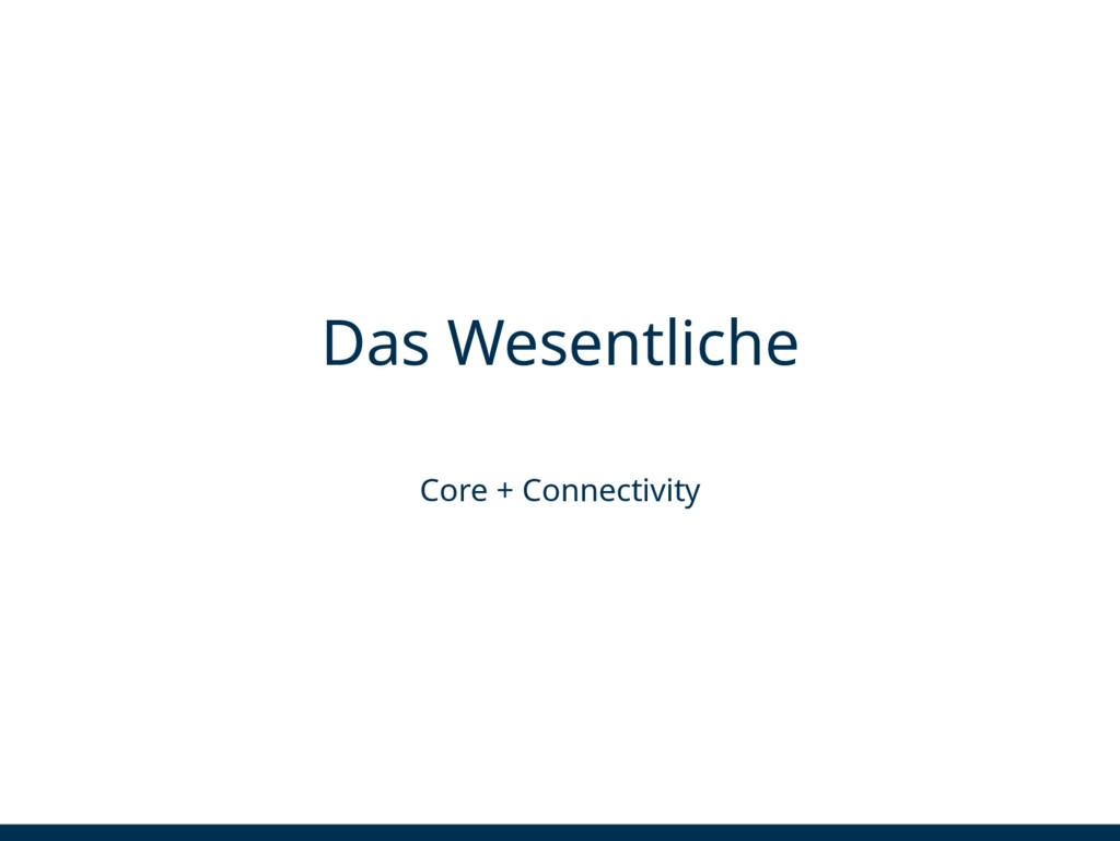 Das Wesentliche Core + Connectivity