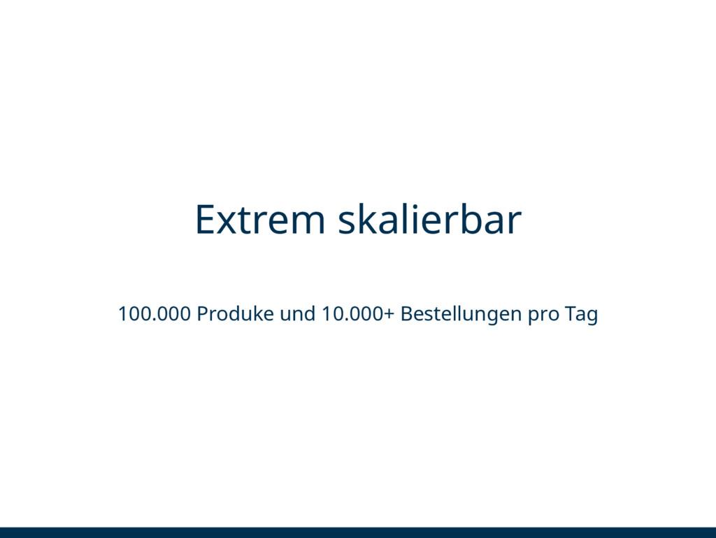 Extrem skalierbar 100.000 Produke und 10.000+ B...