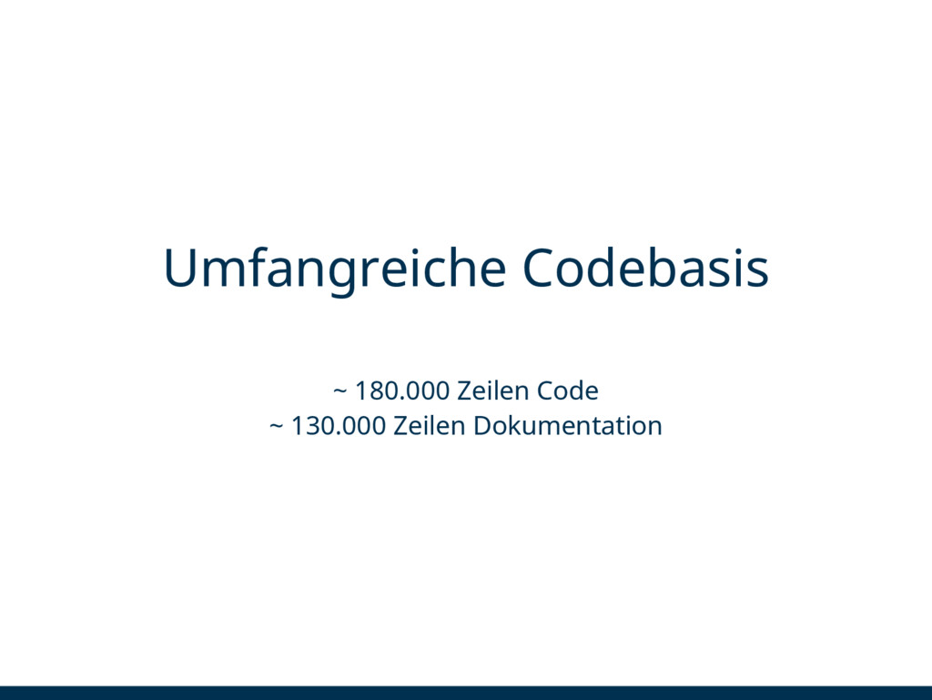 Umfangreiche Codebasis ~ 180.000 Zeilen Code ~ ...