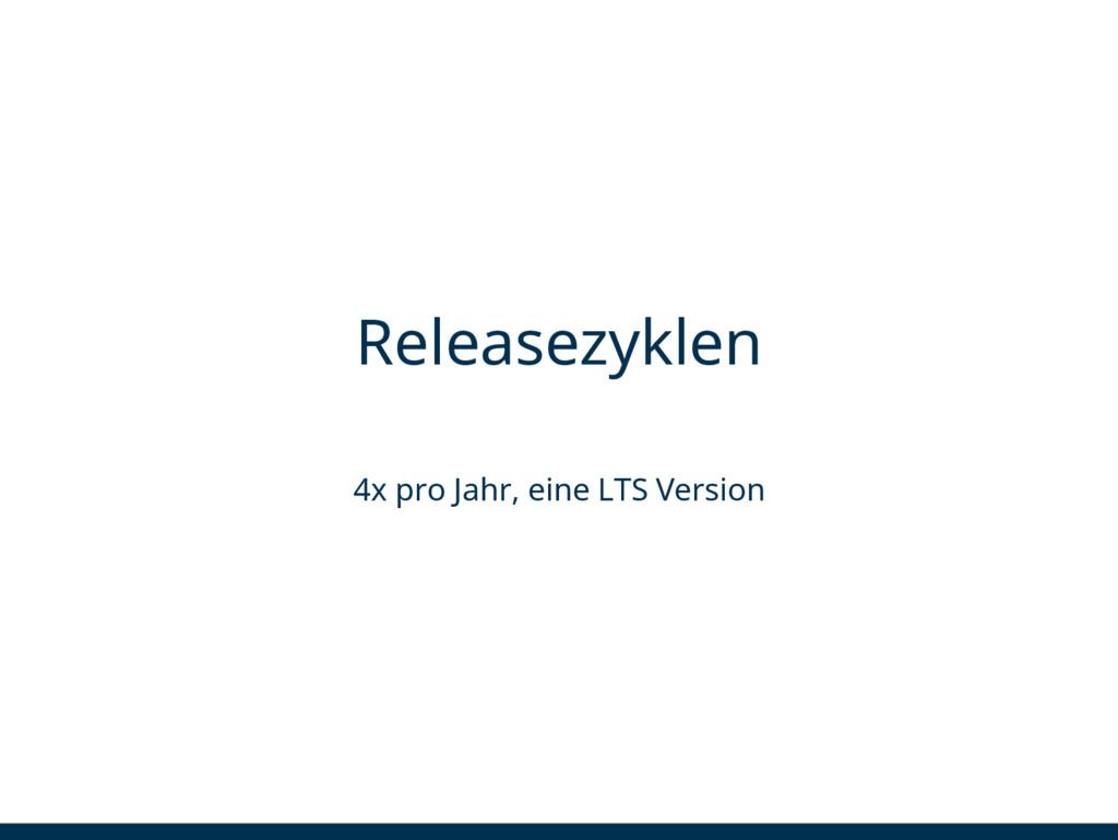 Releasezyklen 4x pro Jahr, eine LTS Version