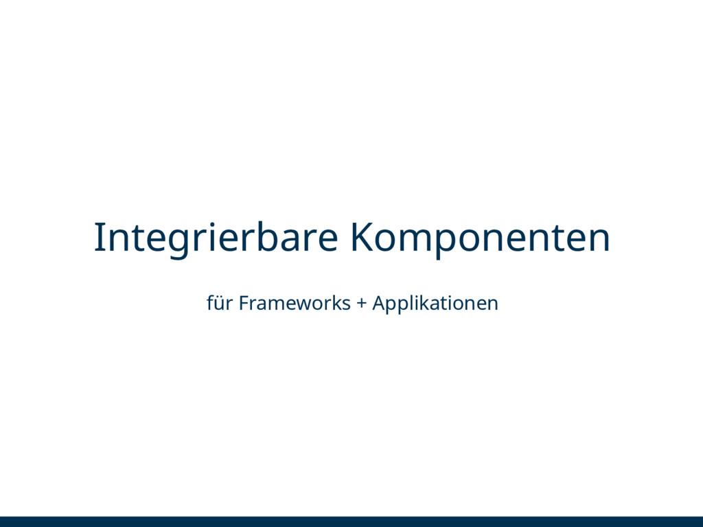 Integrierbare Komponenten für Frameworks + Appl...