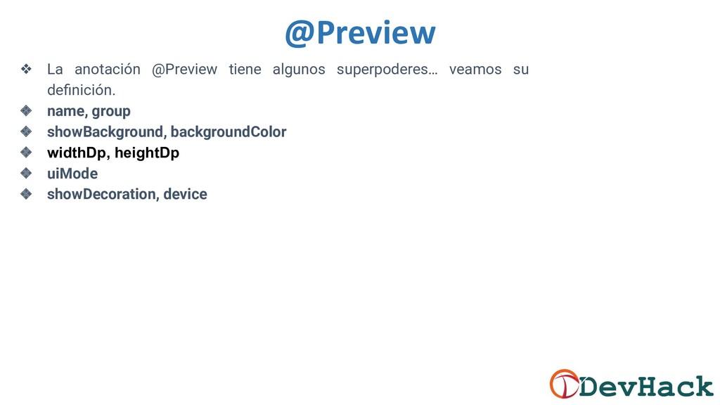 ❖ La anotación @Preview tiene algunos superpode...