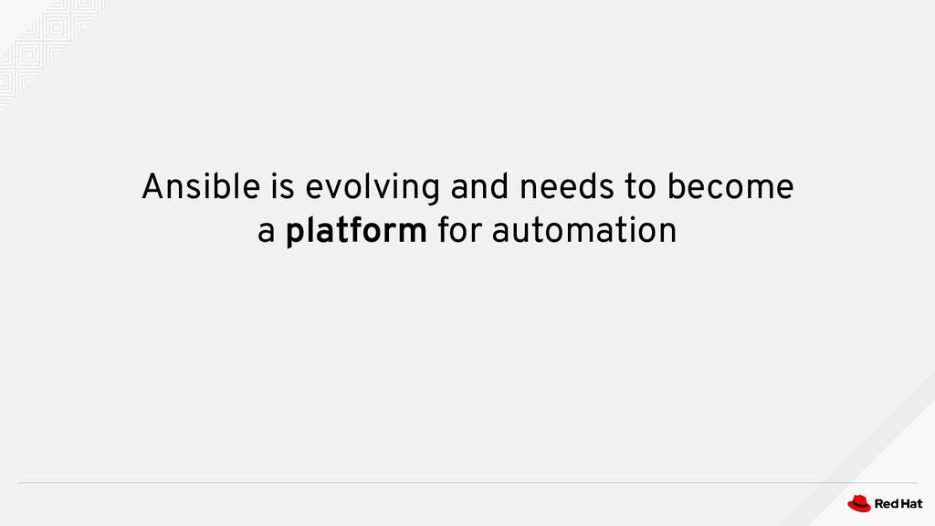 Ansible is evolving and needs to become a platf...