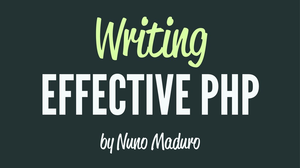 Writing EFFECTIVE PHP by Nuno Maduro