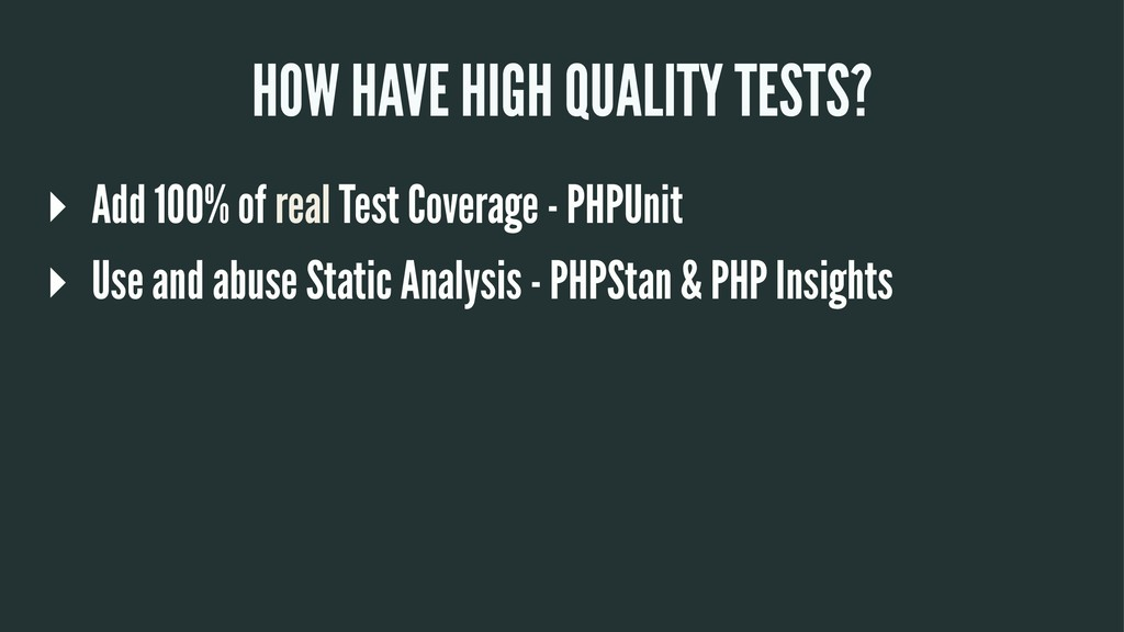 HOW HAVE HIGH QUALITY TESTS? ▸ Add 100% of real...