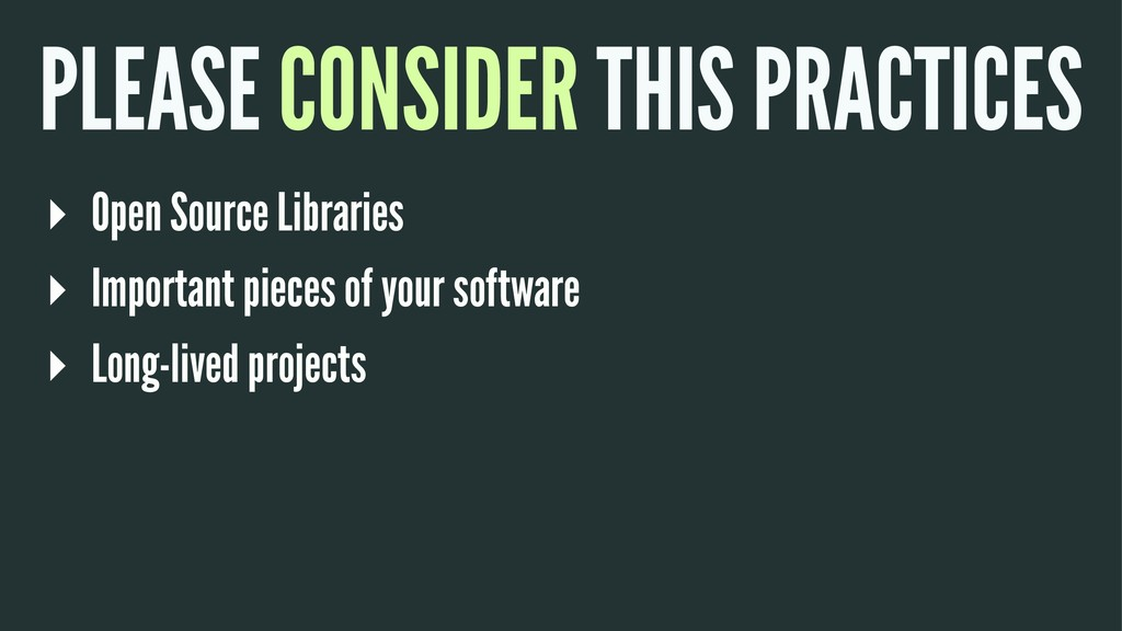 PLEASE CONSIDER THIS PRACTICES ▸ Open Source Li...