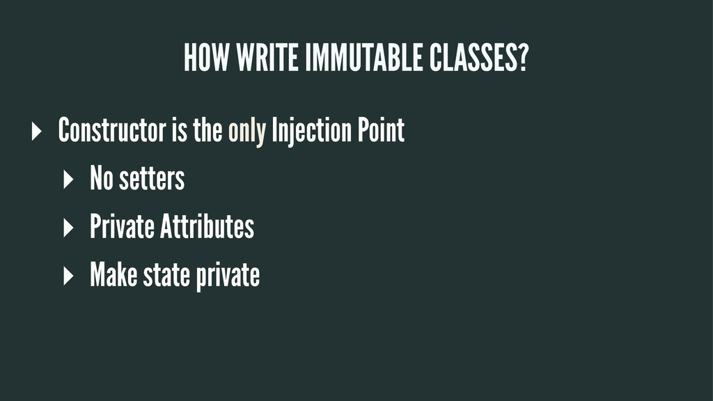 HOW WRITE IMMUTABLE CLASSES? ▸ Constructor is t...