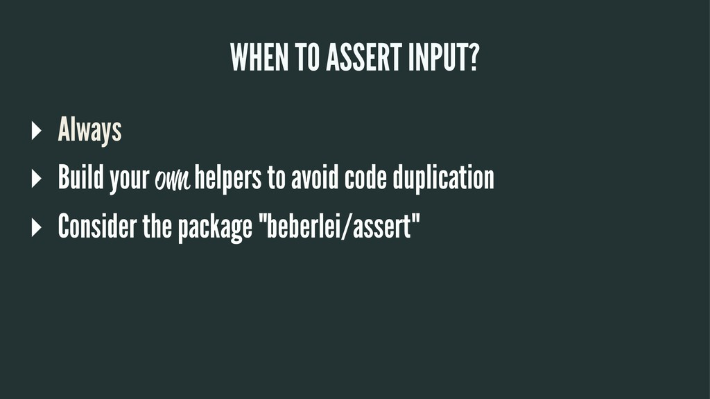 WHEN TO ASSERT INPUT? ▸ Always ▸ Build your own...