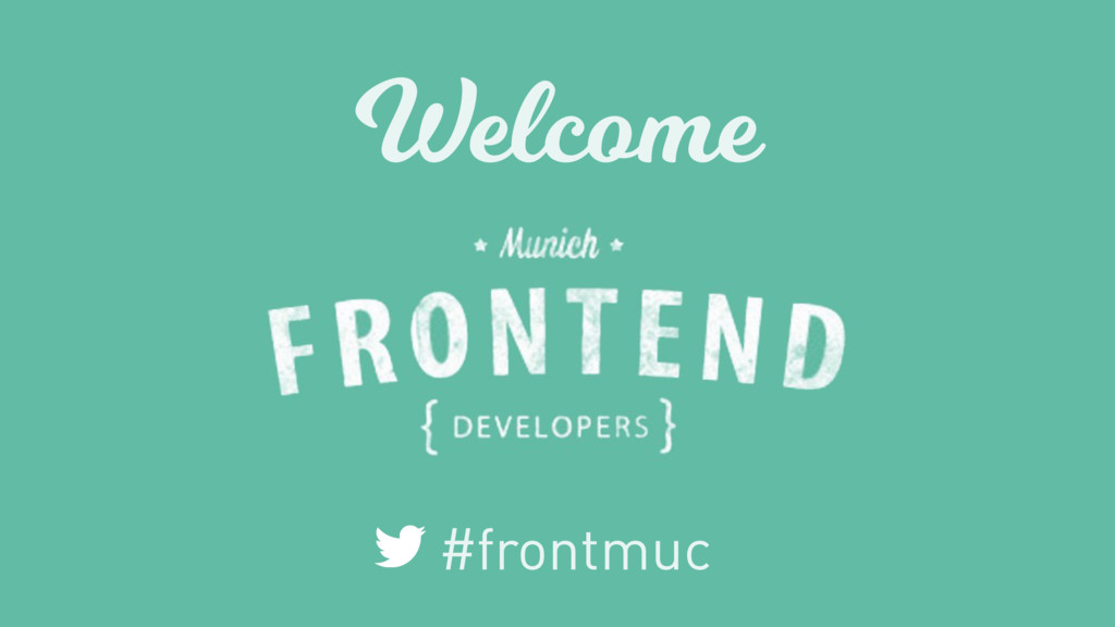 Welcome #frontmuc