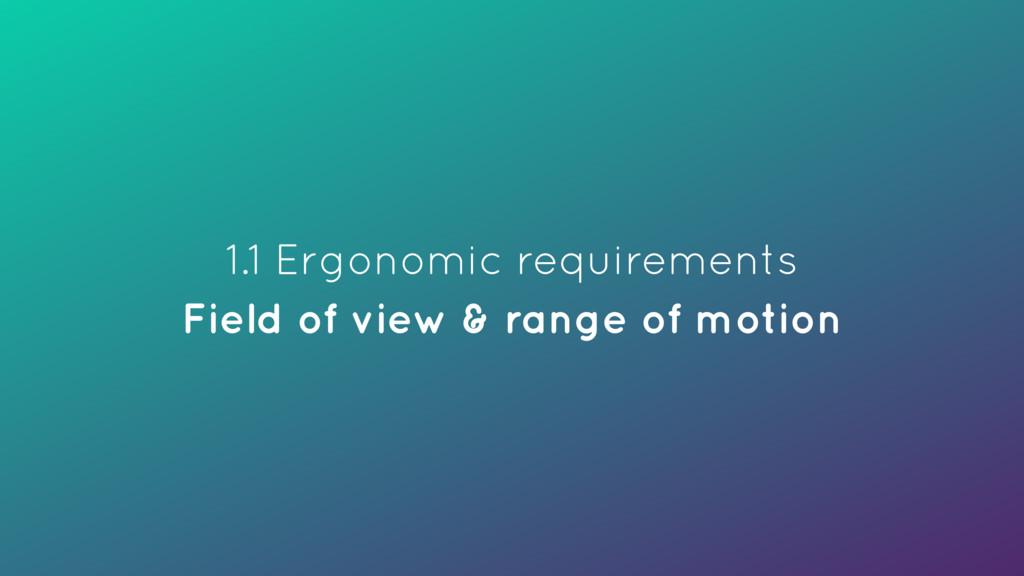 1.1 Ergonomic requirements Field of view & ran...