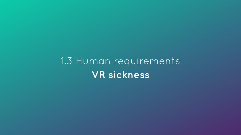 1.3 Human requirements VR sickness