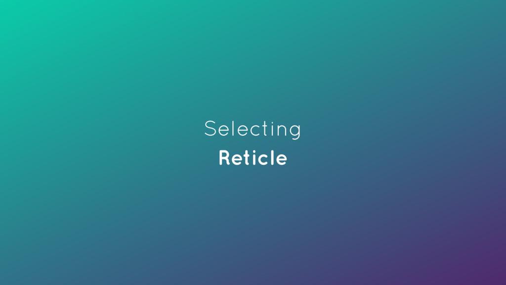 Selecting Reticle