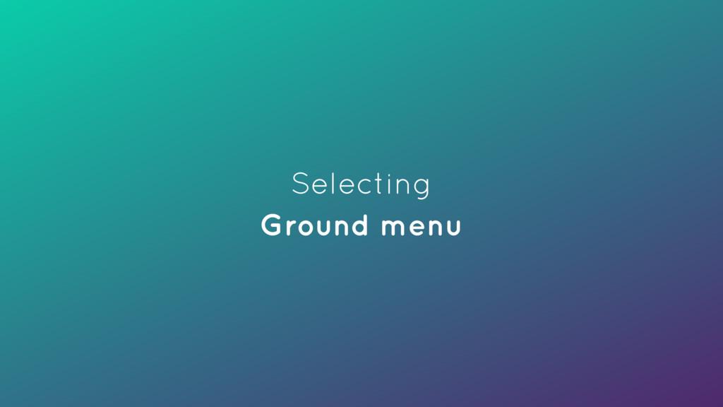 Selecting Ground menu