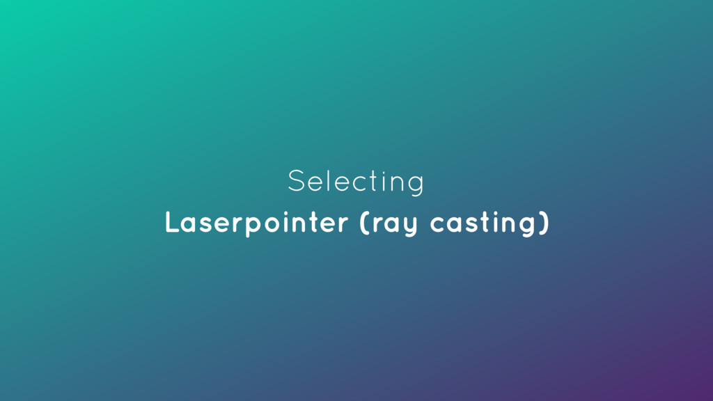 Selecting Laserpointer (ray casting)