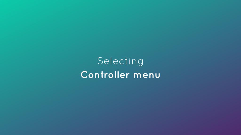 Selecting Controller menu