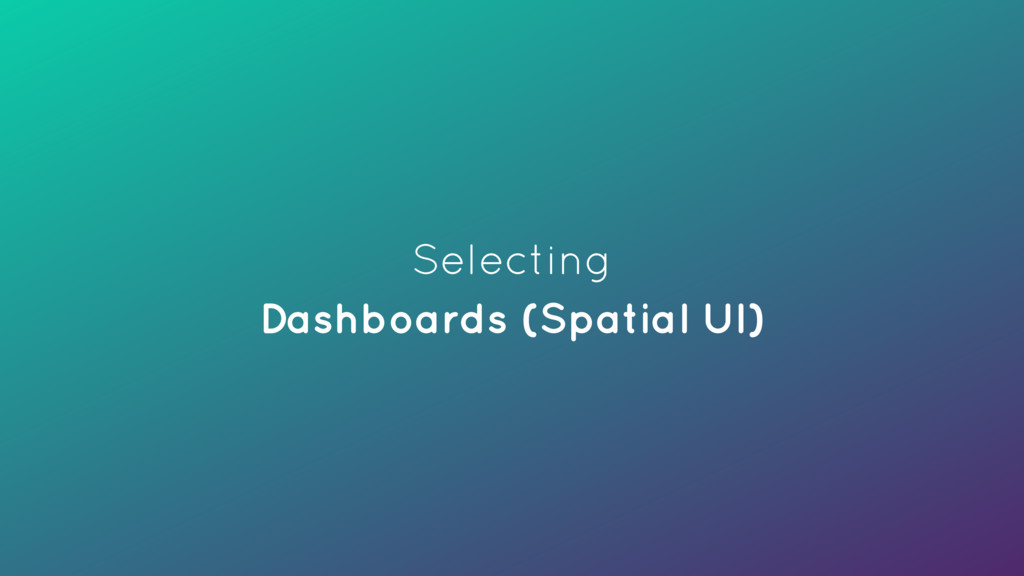 Selecting Dashboards (Spatial UI)