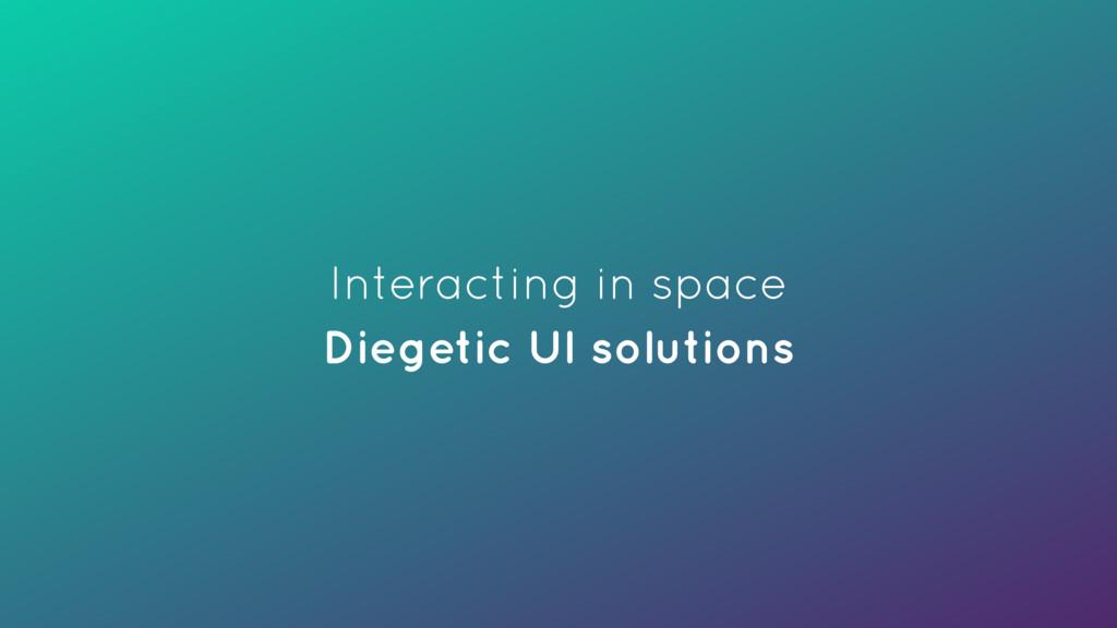 Interacting in space Diegetic UI solutions