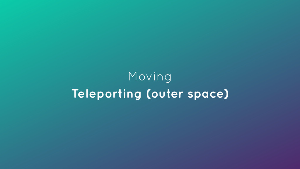 Moving Teleporting (outer space)