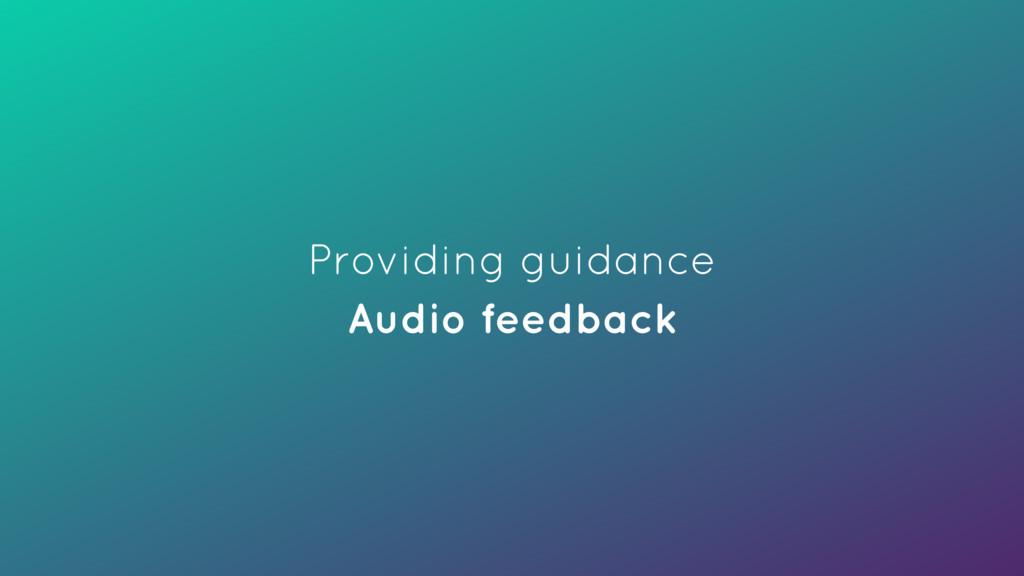 Providing guidance Audio feedback