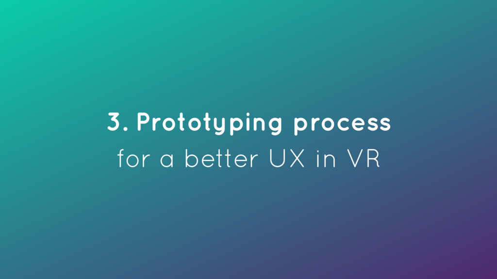 3. Prototyping process for a better UX in VR