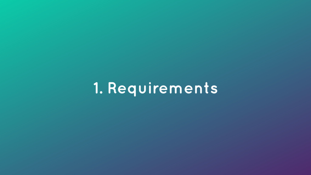 1. Requirements