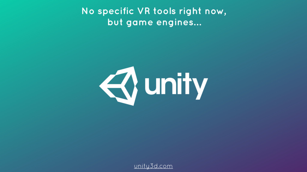 No specific VR tools right now, but game engin...