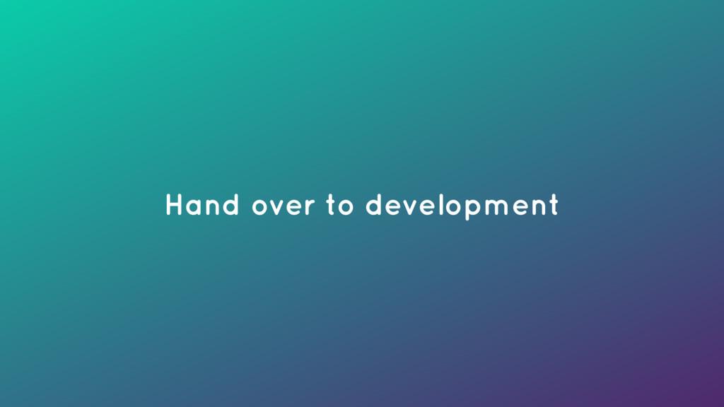 Hand over to development