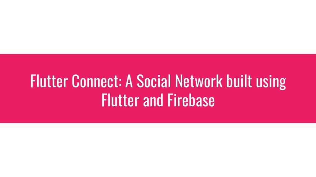 Flutter Connect: A Social Network built using F...