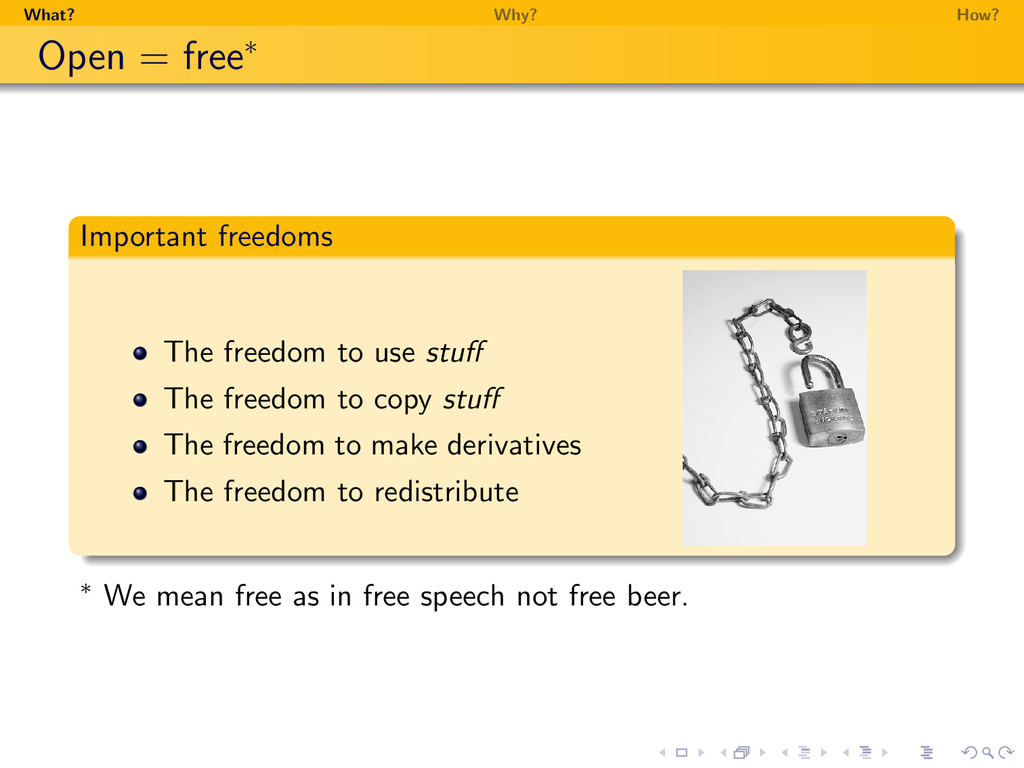 What? Why? How? Open = free∗ Important freedoms...