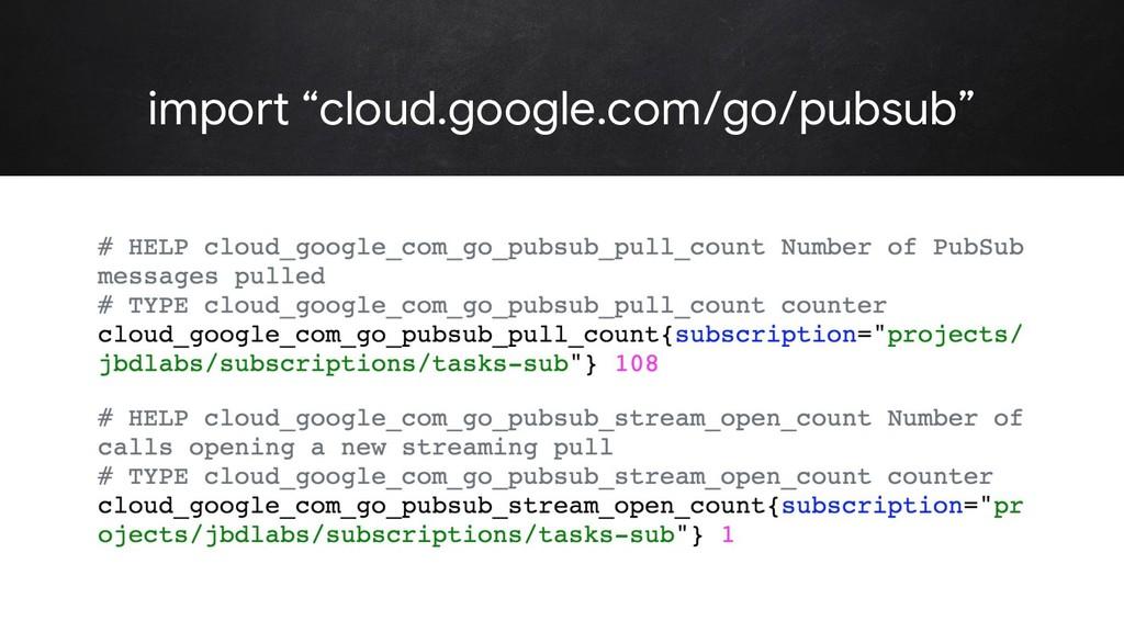 "@rakyll import ""cloud.google.com/go/pubsub"""