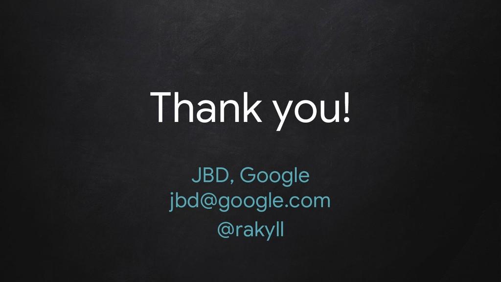 Thank you! JBD, Google jbd@google.com @rakyll