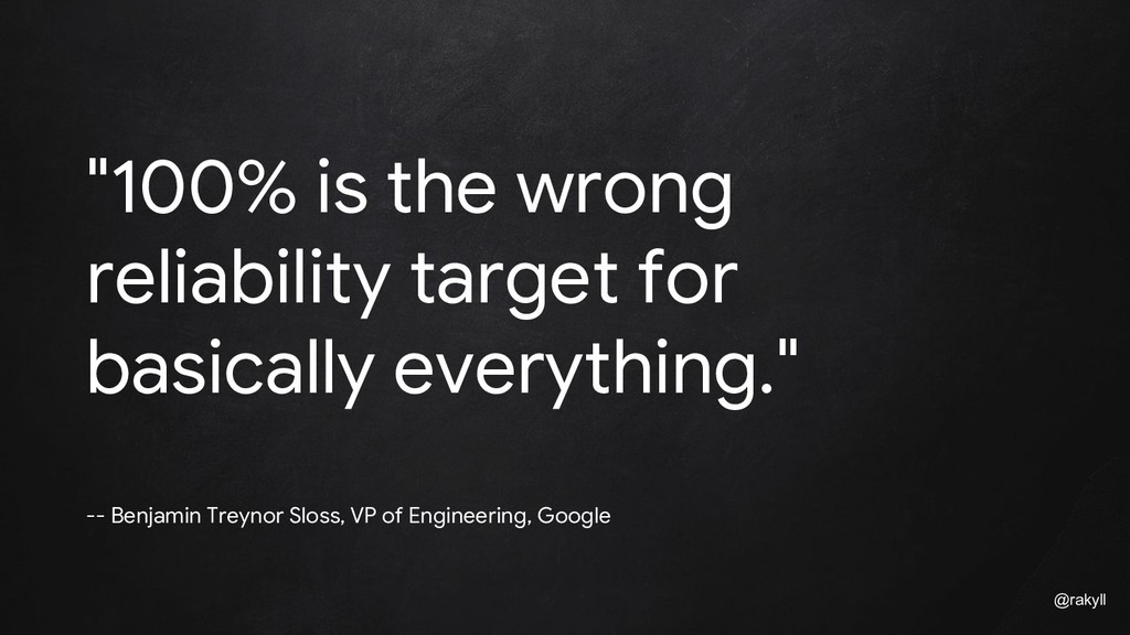 "@rakyll ""100% is the wrong reliability target f..."