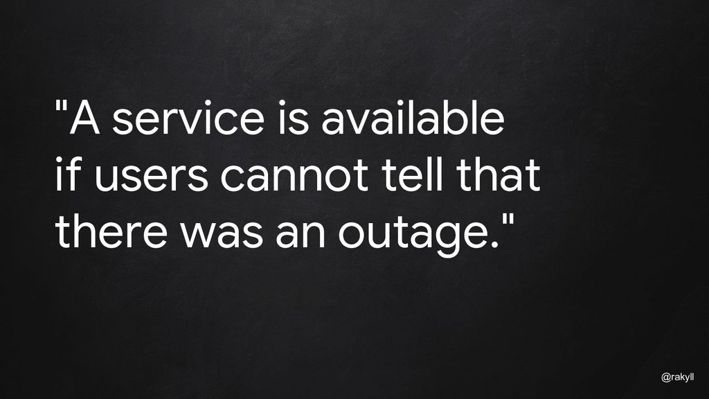 "@rakyll ""A service is available if users cannot..."