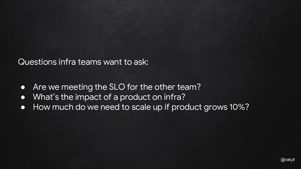 @rakyll Questions infra teams want to ask: ● Ar...