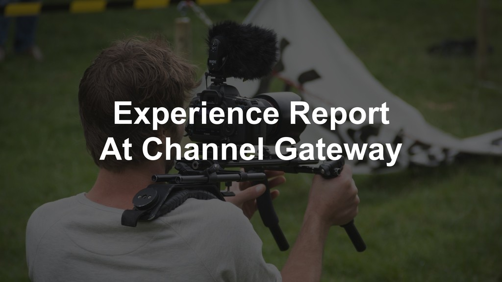 Experience Report At Channel Gateway