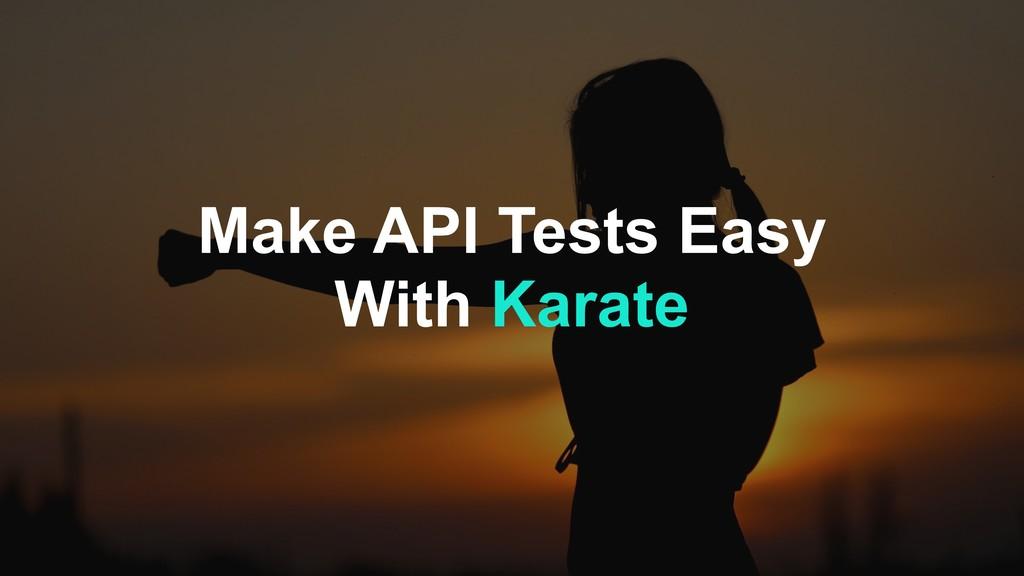 Make API Tests Easy With Karate