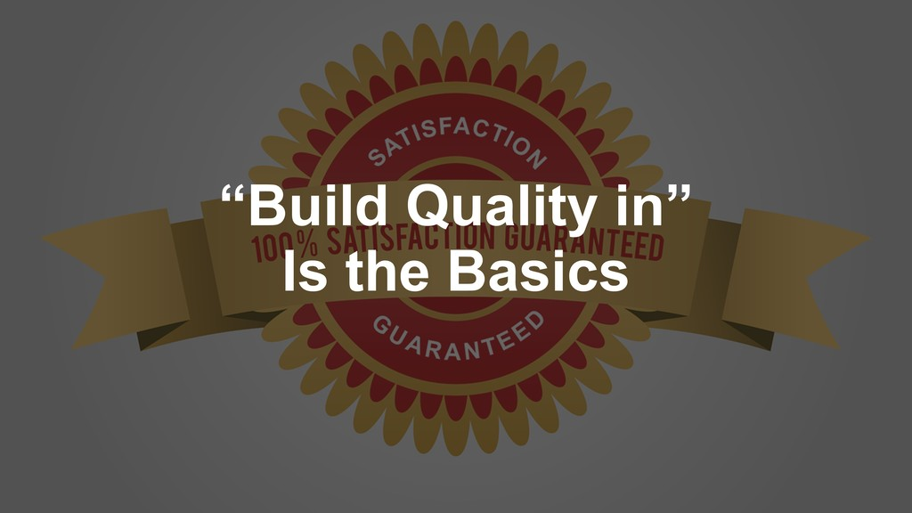 """""""Build Quality in"""" Is the Basics"""