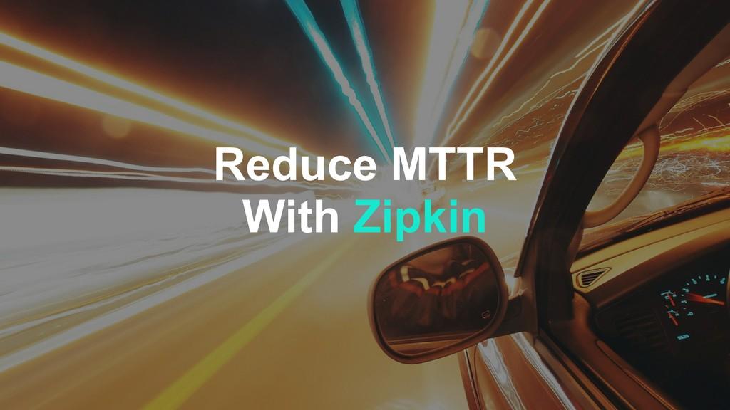 Reduce MTTR With Zipkin