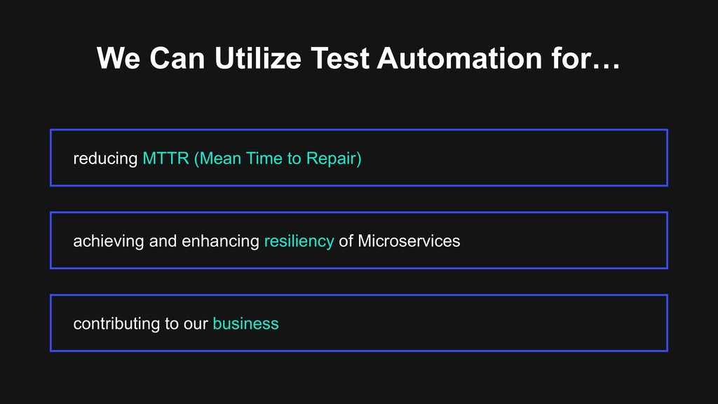 We Can Utilize Test Automation for… reducing MT...
