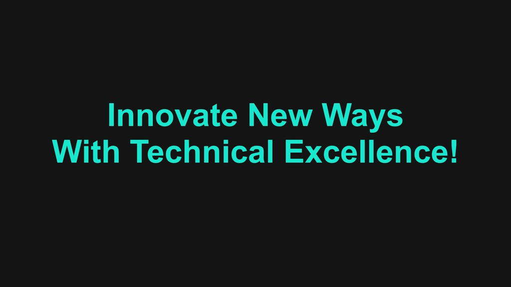 Innovate New Ways With Technical Excellence!