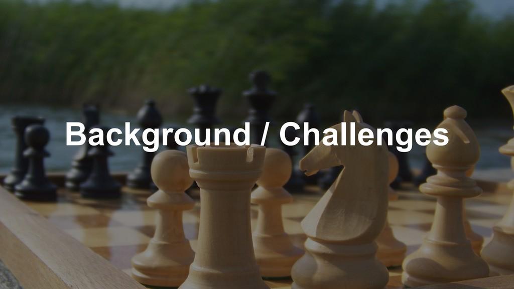 Background / Challenges